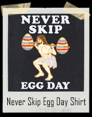 Never Skip Egg Day Jesus Gym T-Shirt