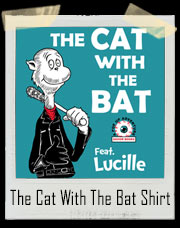 The Cat With The Bat Featuring Lucille Dr. Seuss / Walking Dead Inspired T-Shirt