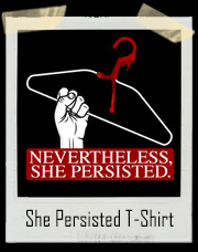 Nevertheless She Persisted Coat Hanger Offensive T-Shirt
