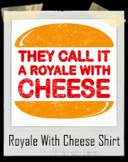 They Call It A Royale With Cheese T-Shirt