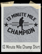 13 Minute Mile Champ T-Shirt