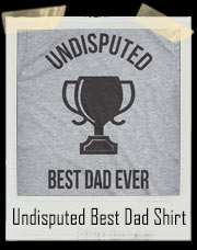 Undisputed Best Dad Ever Trophy T-Shirt
