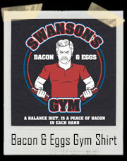 Bacon And Eggs Gym by Ron Swanson - A balance diet is a peace of bacon in each hand. ALL OF THE BACON!! - Parks and Rec inspired Gym T-Shirt