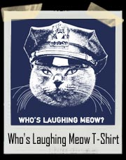 Who's Laughing Meow Kitty Cat Cop T-Shirt