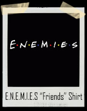 Enemies - Friends Inspired T-Shirt