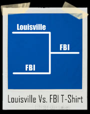 Louisville Vs FBI Basketball Bracket Shirt