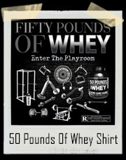 Fifty Pounds Of Whey - Playroom T-Shirt