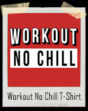 Workout and No Chill Gym T-Shirt