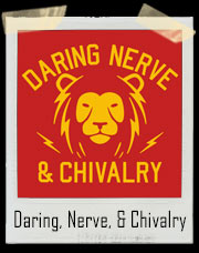 Daring, Nerve, And Chivalry Harry Potter Inspired T-Shirt