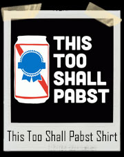 This Too Shall Pabst T-Shirt