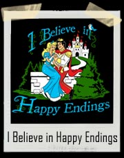I Believe in Happy Endings T Shirt