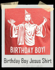 Birthday Boy Jesus Christ T-Shirt