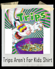 Trips Aren't For Kids T-Shirt