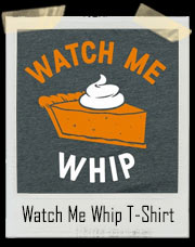 Watch Me Whip This Pumpkin Pie T-Shirt