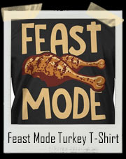 Feast Mode Turkey T-Shirt