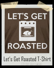 Let's Get Roasted Turkey T-Shirt