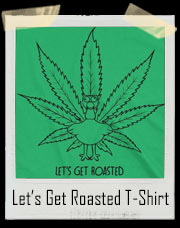 Let's Get Roasted - Turkey Marijuana T-Shirt