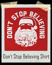 Don't Stop Believing Santa Claus Christmas T-Shirt
