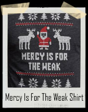Mercy Is For The Weak Ugly Holiday Sweater T-Shirt