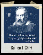 Galileo Thunderbolt And Lightning, Very, Very Frightening Me T-Shirt