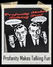 Profanity Makes Talking Fun T Shirt