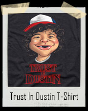 Trust In Dustin Toothless T-Shirt