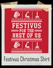 Ugly Festivus For The Rest Of Us Christmas Sweater T-Shirt