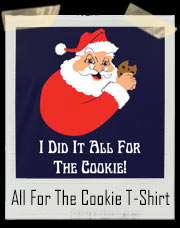I Did It All For The Cookie Santa Claus T-Shirt