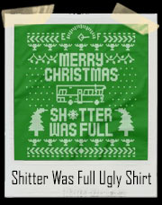 Merry Christmas The Shitter Was Full Ugly Sweater T-Shirt