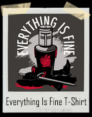 Everything Is Fine Holy Grail Parody T-Shirt