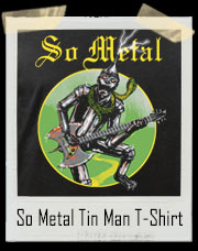 So Metal Tin Man Rock T-Shirt