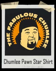 The Fabulous Chumlee Pawn Star T Shirt