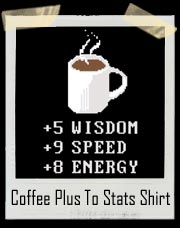 Coffee Plus To Stats Video Game Style T Shirt