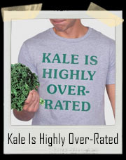 Kale Is Highly Over-Rated T-Shirt