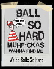Where's Waldo BALL SO HARD T-Shirt