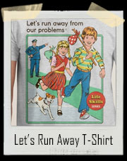 Let's Run Away From Our Problems T-Shirt