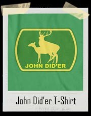 John Did'er (John Deere Spoof) T Shirt