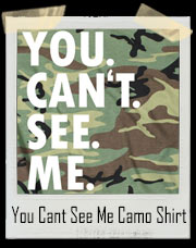 You Can't See Me Camoflauge T-Shirt