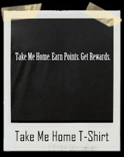 Take Me Home , Earn Points , Get Rewards T-Shirt