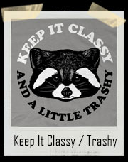 Keep It Classy And A Little Trashy Raccoon T-Shirt