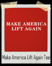 Make America Lift Again T-Shirt
