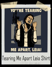 You're Tearing Me Apart Leia T-Shirt