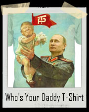 President Trump, Putin Who's Your Daddy T-Shirt