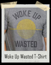 Woke Up Wasted T-Shirt