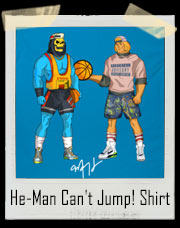 He-Man Can't Jump! Parody T-Shirt