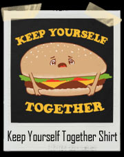 Keep Yourself Together Cheese Burger T-Shirt