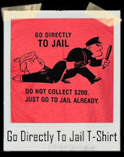 Go Directly To Jail T-Shirt