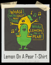 Lemon On A Pear T-Shirt