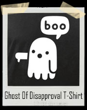 Ghost Of Disapproval - Boo T-Shirt