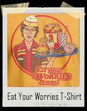 Eat Your Worries Away T-Shirt